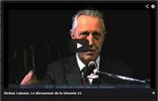 Vidéo sur Jérôme Lejeune le découvreur de la trisomie 21